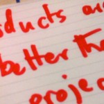 Products are better than projects