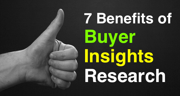 7 Big Benefits of Buyer Insights Research