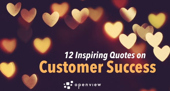 The #1 Priority in SaaS: 12 Inspiring Quotes on Customer Success