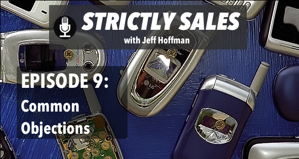Strictly Sales Episode 9: The Most Common Objections, Part 1