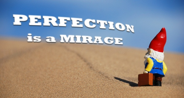 perfection is a mirage