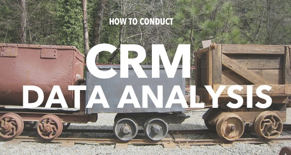 The Customer Data Mother Lode: How to Conduct CRM Data Analysis