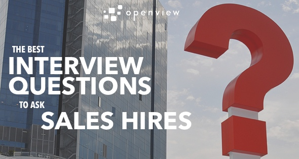Best Interview Questions for Sales Hires | OpenView Labs