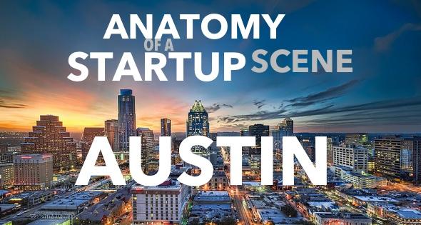 anatomy of a startup scene_austin