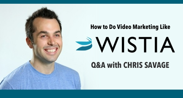 How to Do Video Marketing Like Wistia: Tips from Co-Founder Chris Savage